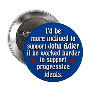 I'd Be More Inclined to Support John Adler if he were More Inclined to Support Progressive Ideals (disappointment in Adler congressional campaign button)