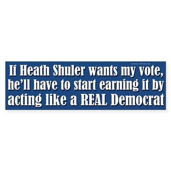 If Heath Shuler Wants My Vote, He will Have to Start Voting like a Real Democrat (anti-wimpy, anti-Shuler bumper sticker)