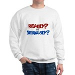 Really? vs Seriously? Sweatshirt
