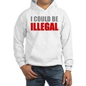 I Could Be Illegal Hooded Sweatshirt