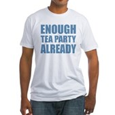 Enough Tea Party Already Fitted T-Shirt