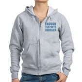 Enough Tea Party Already Women's Zip Hoodie