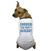 Enough Tea Party Already Dog T-Shirt