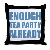 Enough Tea Party Already Throw Pillow