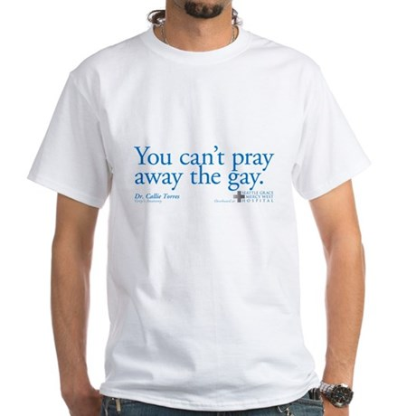 Pray Away the Gay - Grey's Anatomy White T-Shirt