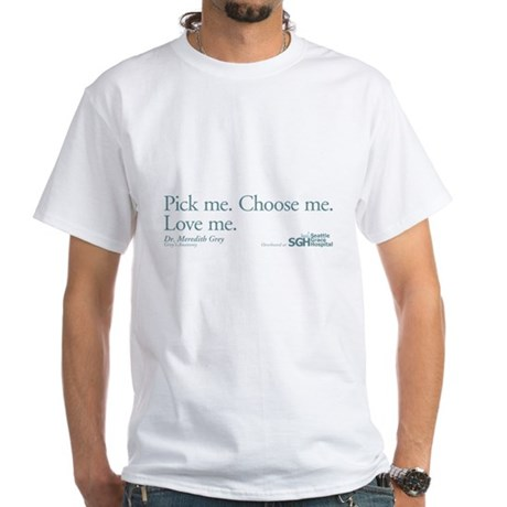 Pick me. Choose me. Love me. White T-Shirt
