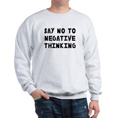 Say No to Negative Thinking Sweatshirt