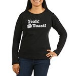 Yeah! Toast! Women's Long Sleeve Dark T-Shirt