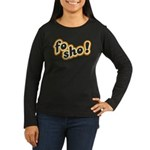 Fo Sho Women's Long Sleeve Dark T-Shirt