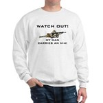 WATCH OUT MILITARY MAN M-4 Sweatshirt