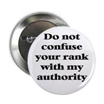 Do not confuse your rank with my authority Button