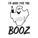 I'm here for the booz T-Shirt