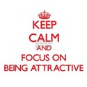 Keep Calm and focus on Being Attractive T-Shirt