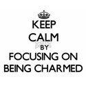 Keep Calm by focusing on Being Charmed T-Shirt