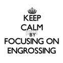 Keep Calm by focusing on ENGROSSING T-Shirt