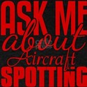 Ask Me About Aircraft Spotting T-Shirt