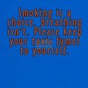 Smoking is a choice - T-Shirt