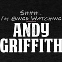 Shhh... I'm Binge Watching Andy Griffith T-Shirt