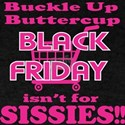 Buckle Up Butter Cup Black Friday Isnt For T-Shirt