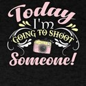 Today I'm Going To Shoot Someone T Shirt T-Shirt