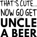 That's cute...now go get uncle a beer T-Shirt