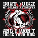 Don't Judge My Golden Retriever T-Shirt