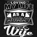 Loving My Life As A Momy And Wife T Shirt T-Shirt