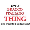 It's a Bracco Italiano thing, you woul T-Shirt
