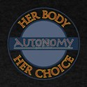 Autonomy, Her Body, Her Choice T-Shirt