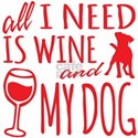 All I Need Wine and Dog T-Shirt