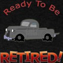 Ready To Be Retired! T-Shirt