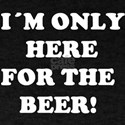 Im only here for the beer! Party Irish Fun T-Shirt