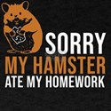 Sorry my Hamster ate my homework Back to S T-Shirt