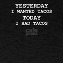 YESTERDAY I HAD TACOS TODAY I HAD TACOS T-Shirt