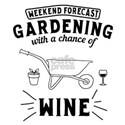 Weekend forecast gardening with chance of wine t-s