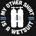 My Other Shirt Is A Wetsuit - Scuba Diving T-Shirt