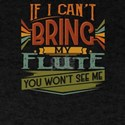 If I Can't Bring My Flute You Won' T-Shirt