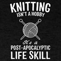 Knitting Is A Post-Apocalyptic Life Skill T-Shirt