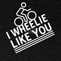 I Wheelie Like You T-Shirt