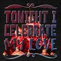 Tonight I Celebrate My Love T-Shirt