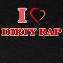 I Love DIRTY RAP T-Shirt