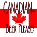 CANADIAN...BEER PLEASE! White T-Shirt
