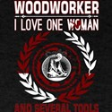 Woodworker I Love One Woman Several Tools T-Shirt