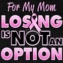 For My Mom Losing Is Not An Option T-Shirt