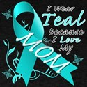 I Wear Teal Because I Love My Mom T-Shirt