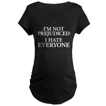 I'm Not Prejudiced. I Hate Everyone. Maternity Dar
