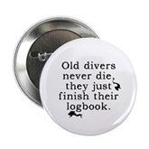 Old Divers Never Die... Button / Badge / Pin